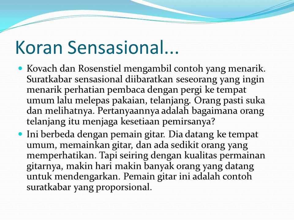 Koran Sensasional...Kovach dan Rosenstiel mengambil contoh yang menarik.