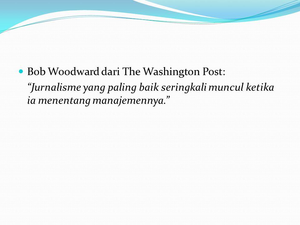 Bob Woodward dari The Washington Post: Jurnalisme yang paling baik seringkali muncul ketika ia menentang manajemennya.