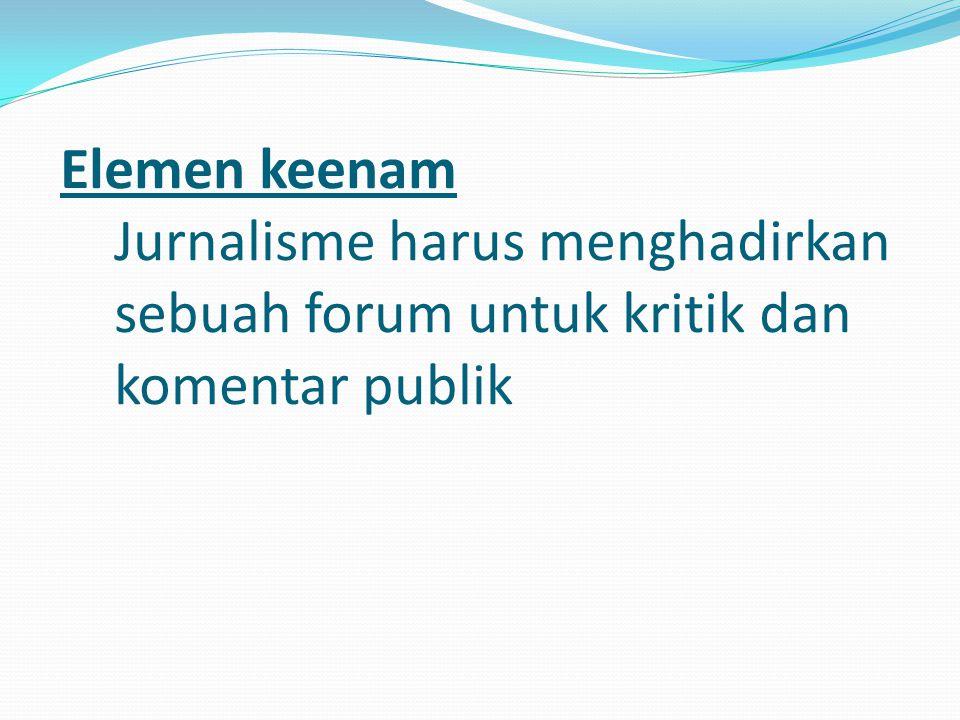 Elemen Ketujuh: Wartawan harus membuat hal yang penting menjadi menarik dan relevan