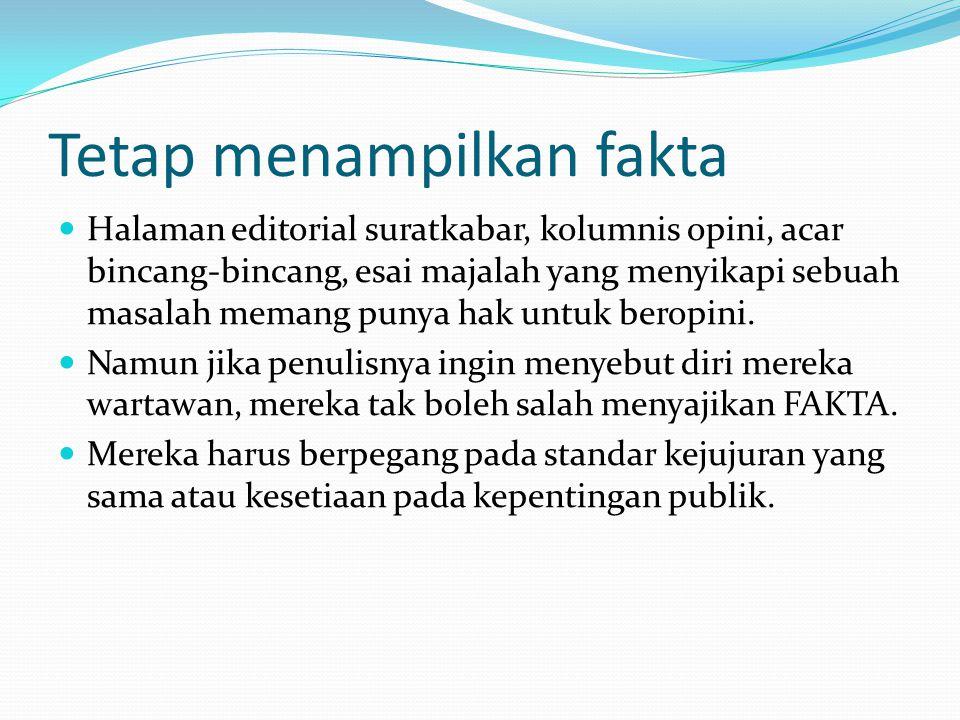 Tetap menampilkan fakta Halaman editorial suratkabar, kolumnis opini, acar bincang-bincang, esai majalah yang menyikapi sebuah masalah memang punya hak untuk beropini.