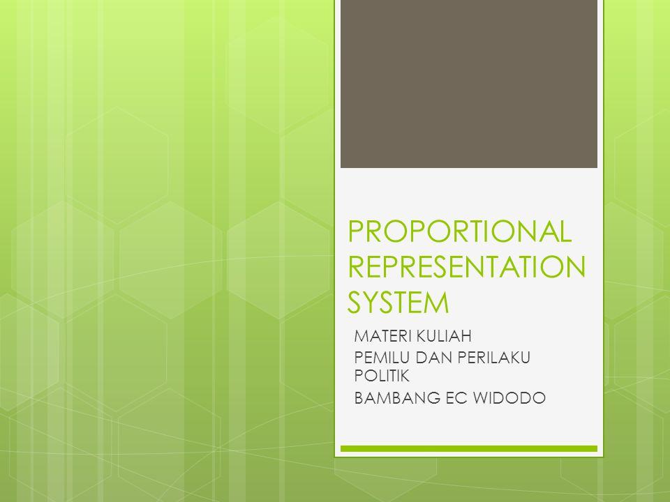 PROPORTIONAL REPRESENTATION SYSTEM MATERI KULIAH PEMILU DAN PERILAKU POLITIK BAMBANG EC WIDODO