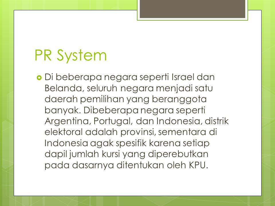 PR System  Di beberapa negara seperti Israel dan Belanda, seluruh negara menjadi satu daerah pemilihan yang beranggota banyak. Dibeberapa negara sepe