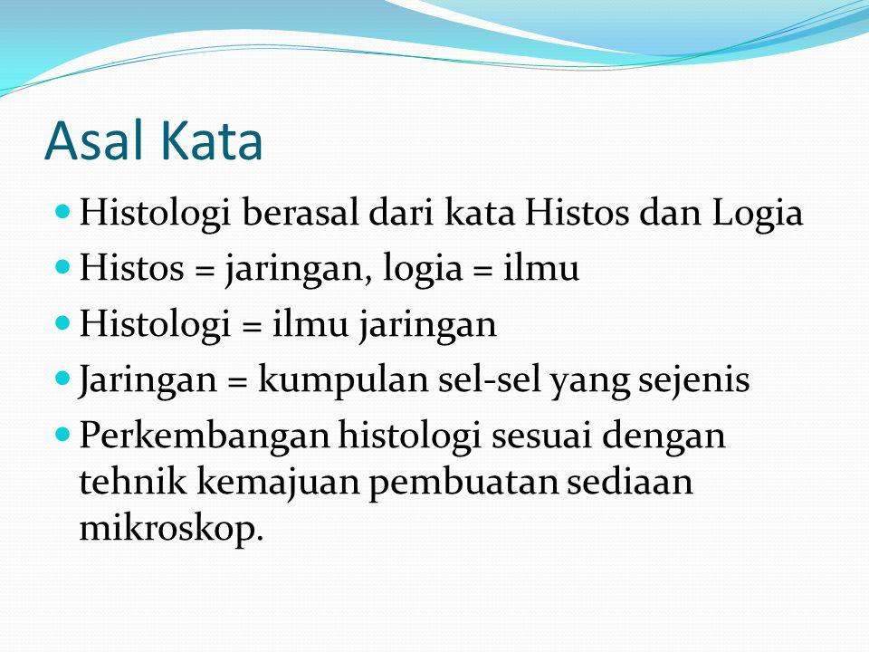 Asal Kata Histologi berasal dari kata Histos dan Logia Histos = jaringan, logia = ilmu Histologi = ilmu jaringan Jaringan = kumpulan sel-sel yang seje