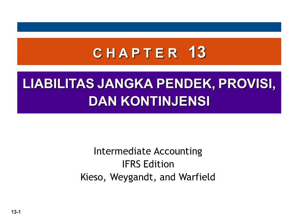13-1 C H A P T E R 13 LIABILITAS JANGKA PENDEK, PROVISI, DAN KONTINJENSI Intermediate Accounting IFRS Edition Kieso, Weygandt, and Warfield