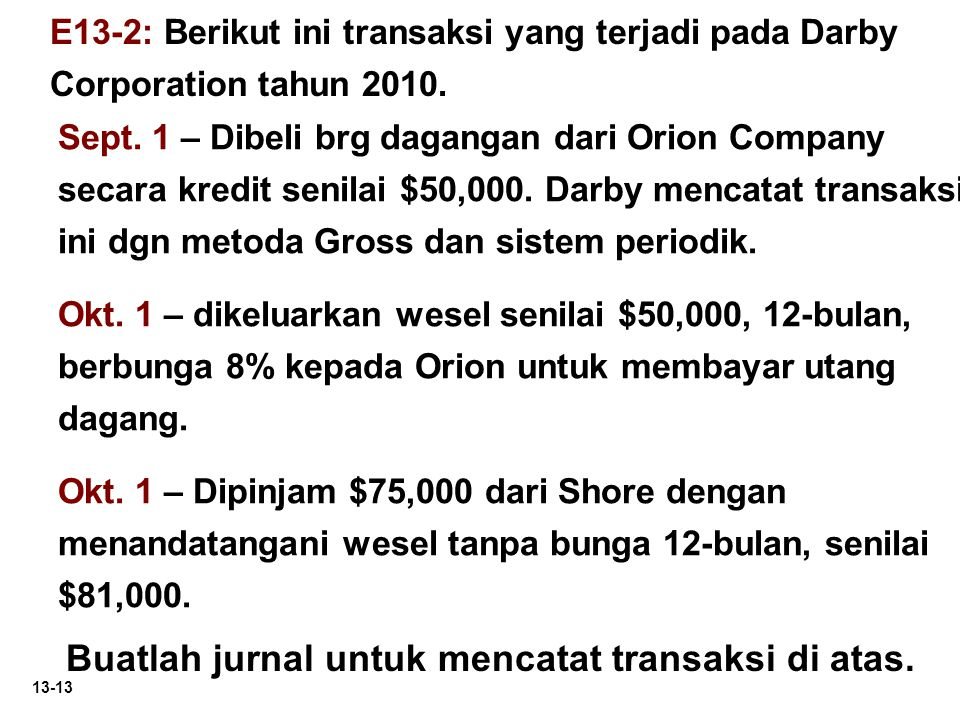 13-13 E13-2: Berikut ini transaksi yang terjadi pada Darby Corporation tahun 2010. Sept. 1 – Dibeli brg dagangan dari Orion Company secara kredit seni