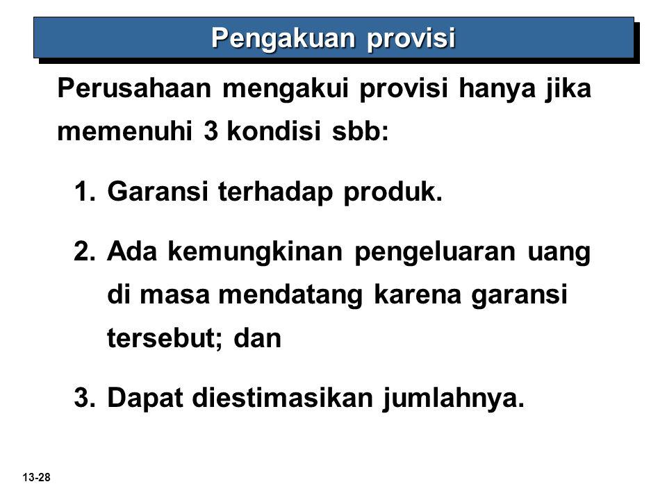 13-28 Perusahaan mengakui provisi hanya jika memenuhi 3 kondisi sbb: 1.Garansi terhadap produk. 2.Ada kemungkinan pengeluaran uang di masa mendatang k