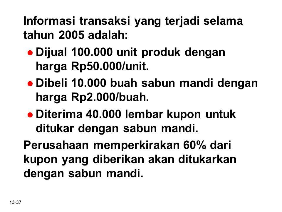 13-37 Informasi transaksi yang terjadi selama tahun 2005 adalah: Dijual 100.000 unit produk dengan harga Rp50.000/unit. Dibeli 10.000 buah sabun mandi