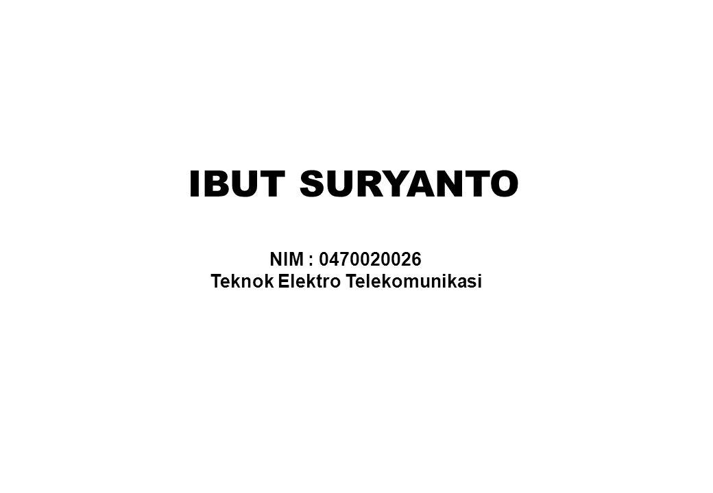 IBUT SURYANTO NIM : 0470020026 Teknok Elektro Telekomunikasi