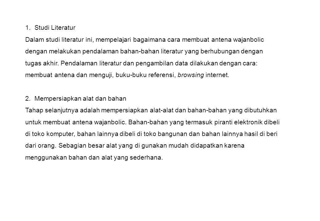 1. Studi Literatur Dalam studi literatur ini, mempelajari bagaimana cara membuat antena wajanbolic dengan melakukan pendalaman bahan-bahan literatur y