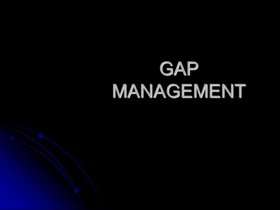 GAP MANAGEMENT