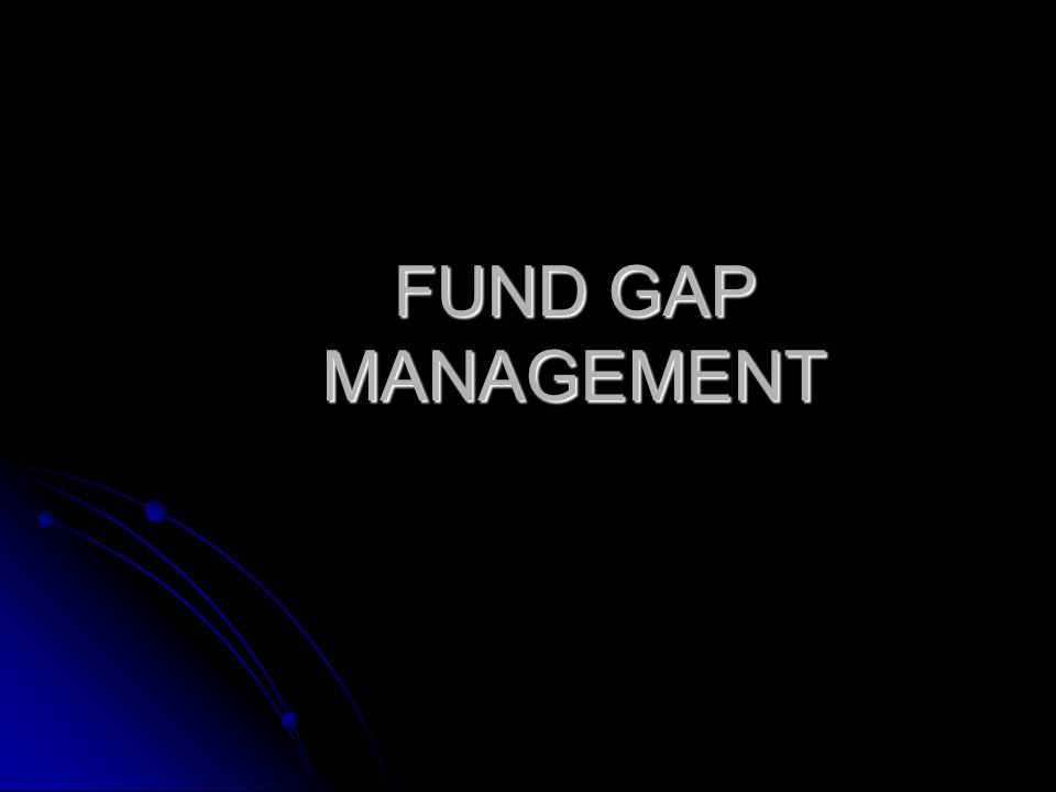 FUND GAP MANAGEMENT