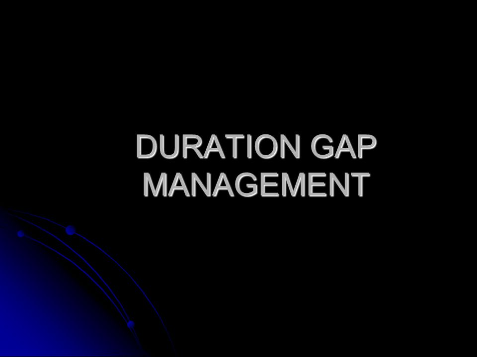 DURATION GAP MANAGEMENT