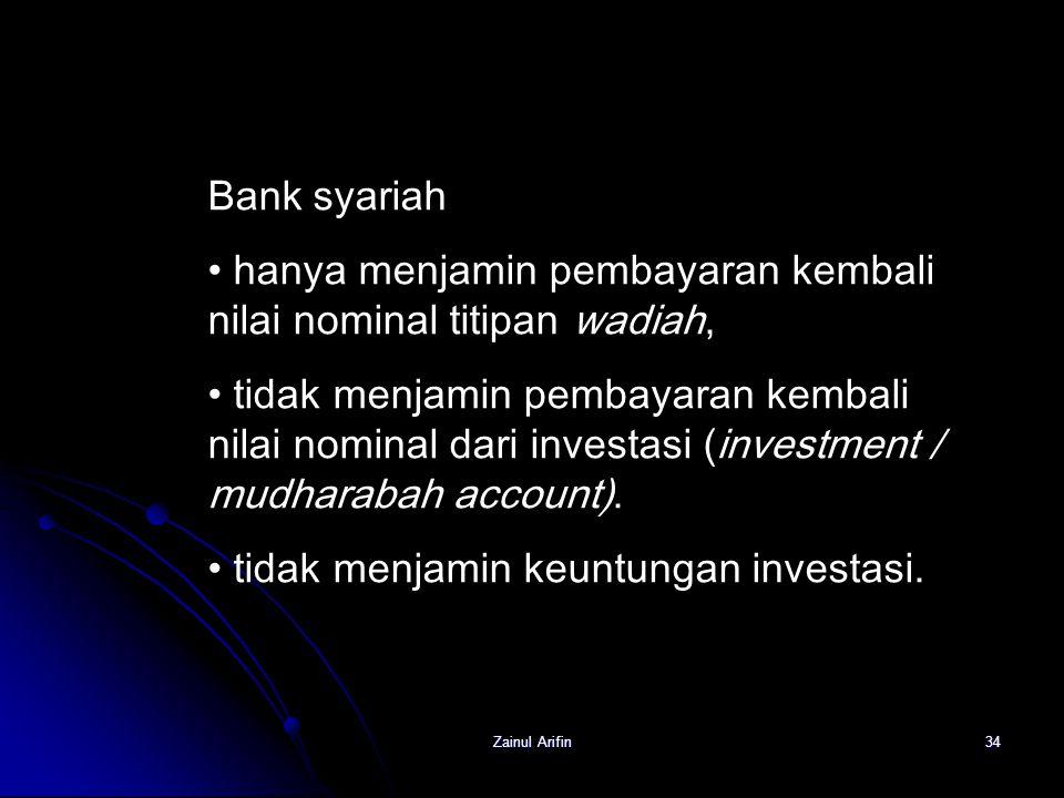 Zainul Arifin34 Bank syariah hanya menjamin pembayaran kembali nilai nominal titipan wadiah, tidak menjamin pembayaran kembali nilai nominal dari inve