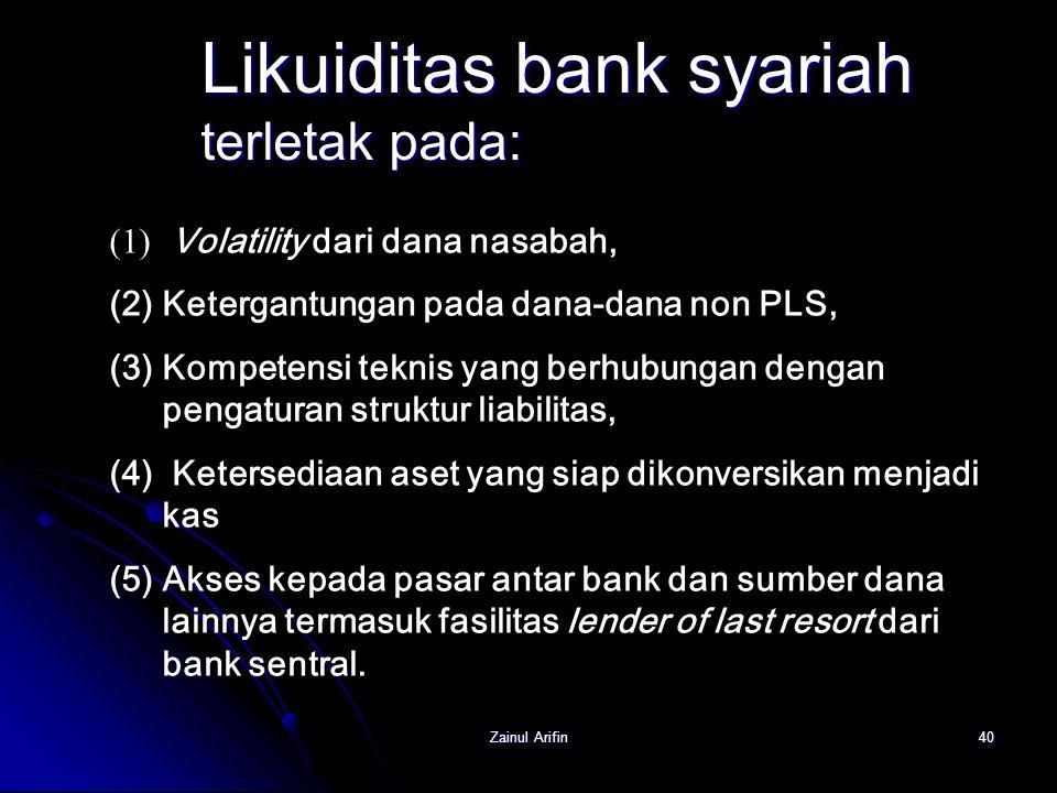 Zainul Arifin40 Likuiditas bank syariah terletak pada: (1) Volatility dari dana nasabah, (2)Ketergantungan pada dana-dana non PLS, (3)Kompetensi tekni