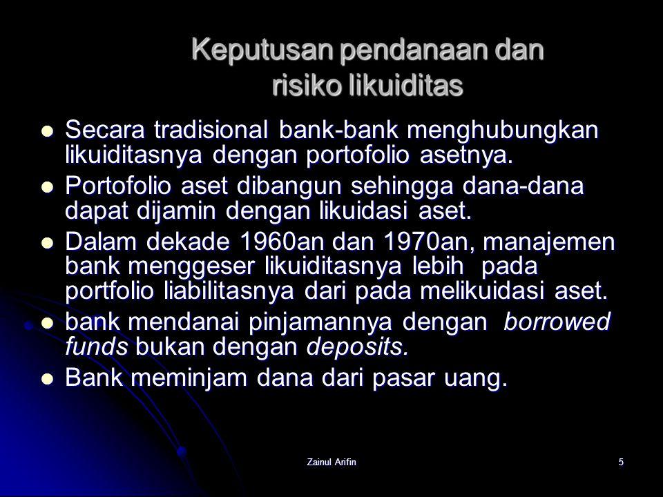 Zainul Arifin5 Keputusan pendanaan dan risiko likuiditas Secara tradisional bank-bank menghubungkan likuiditasnya dengan portofolio asetnya. Secara tr