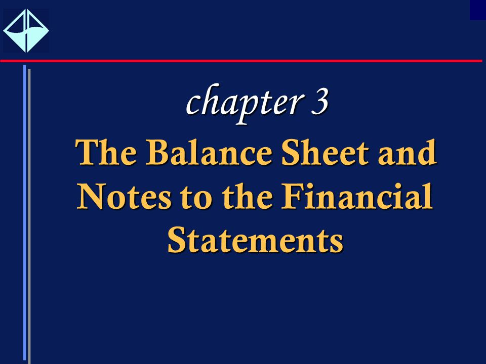 1 TheBalanceSheetand NotestotheFinancial Statements The Balance Sheet and Notes to the Financial Statements chapter 3