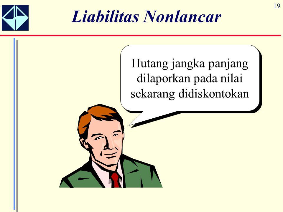 19 Liabilitas Nonlancar Hutang jangka panjang dilaporkan pada nilai sekarang didiskontokan