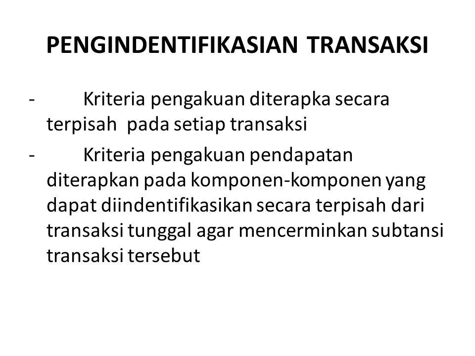 PENGINDENTIFIKASIAN TRANSAKSI - Kriteria pengakuan diterapka secara terpisah pada setiap transaksi - Kriteria pengakuan pendapatan diterapkan pada kom