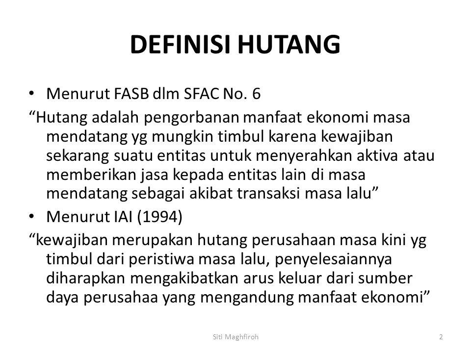 """DEFINISI HUTANG Menurut FASB dlm SFAC No. 6 """"Hutang adalah pengorbanan manfaat ekonomi masa mendatang yg mungkin timbul karena kewajiban sekarang suat"""