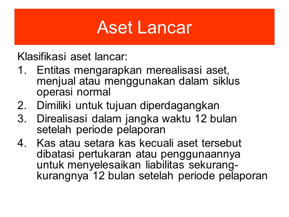 Aset Tidak Lancar Aset tidak lancar yang tidak memenuhi klasifikasi aset lancar Aset tidak lancar termasuk: 1.Aset tetap 2.Aset tidak berwujud 3.Aset keuangan jangka panjang