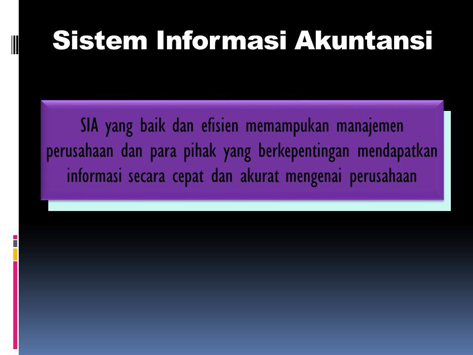 SIA yang baik dan efisien memampukan manajemen perusahaan dan para pihak yang berkepentingan mendapatkan informasi secara cepat dan akurat mengenai pe