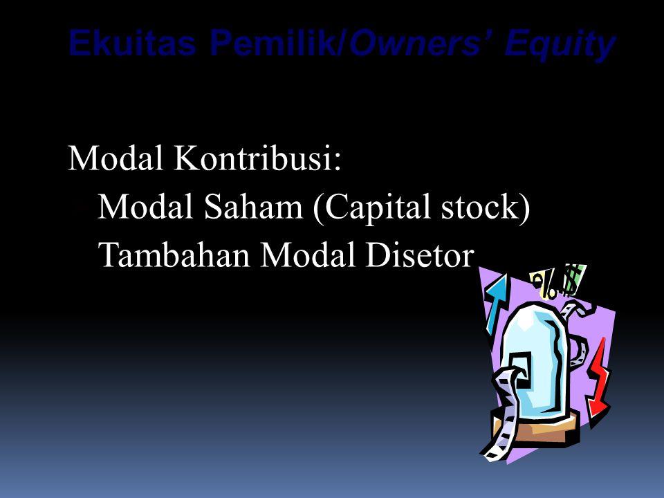 Ekuitas Pemilik/Owners' Equity Modal Kontribusi:  Modal Saham (Capital stock)  Tambahan Modal Disetor