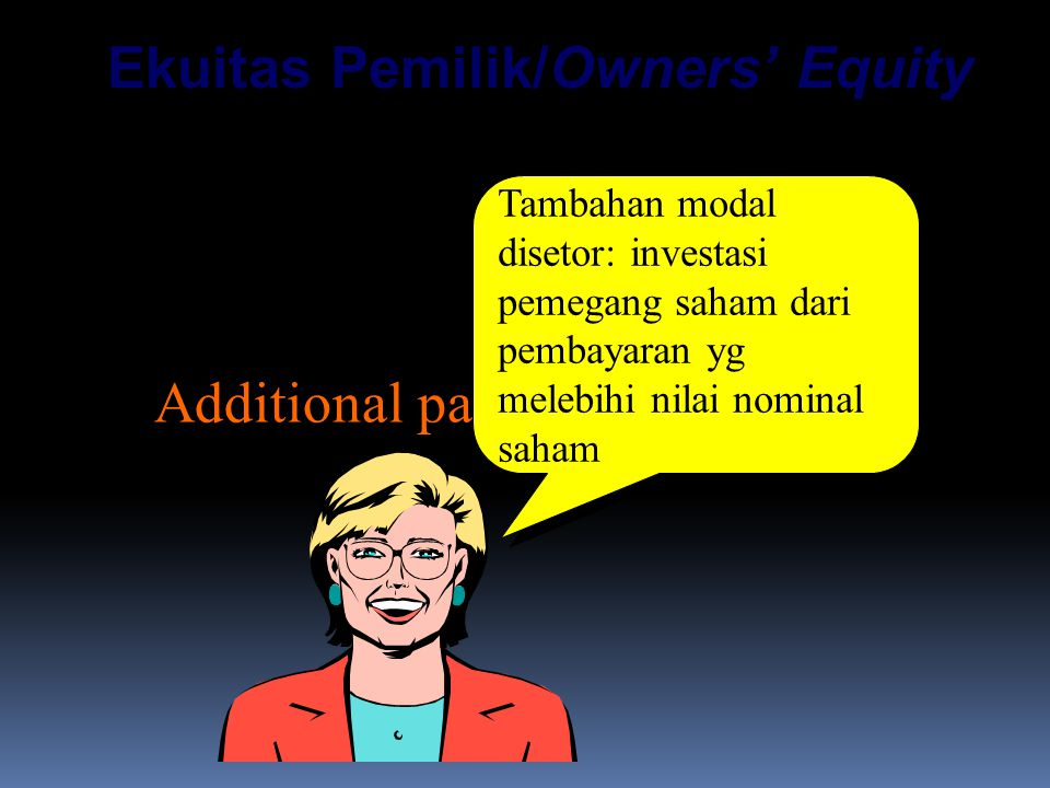 Ekuitas Pemilik/Owners' Equity Contributed Capital:  Capital stock  Additional paid-in capital Tambahan modal disetor: investasi pemegang saham dari pembayaran yg melebihi nilai nominal saham