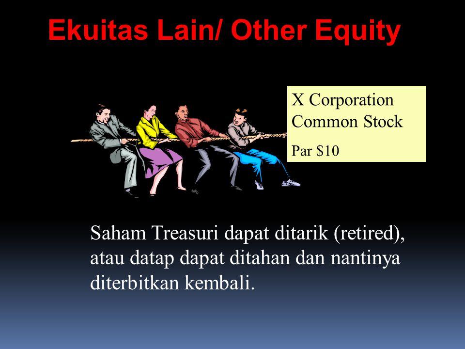 Ekuitas Lain/ Other Equity X Corporation Common Stock Par $10 Saham Treasuri dapat ditarik (retired), atau datap dapat ditahan dan nantinya diterbitkan kembali.
