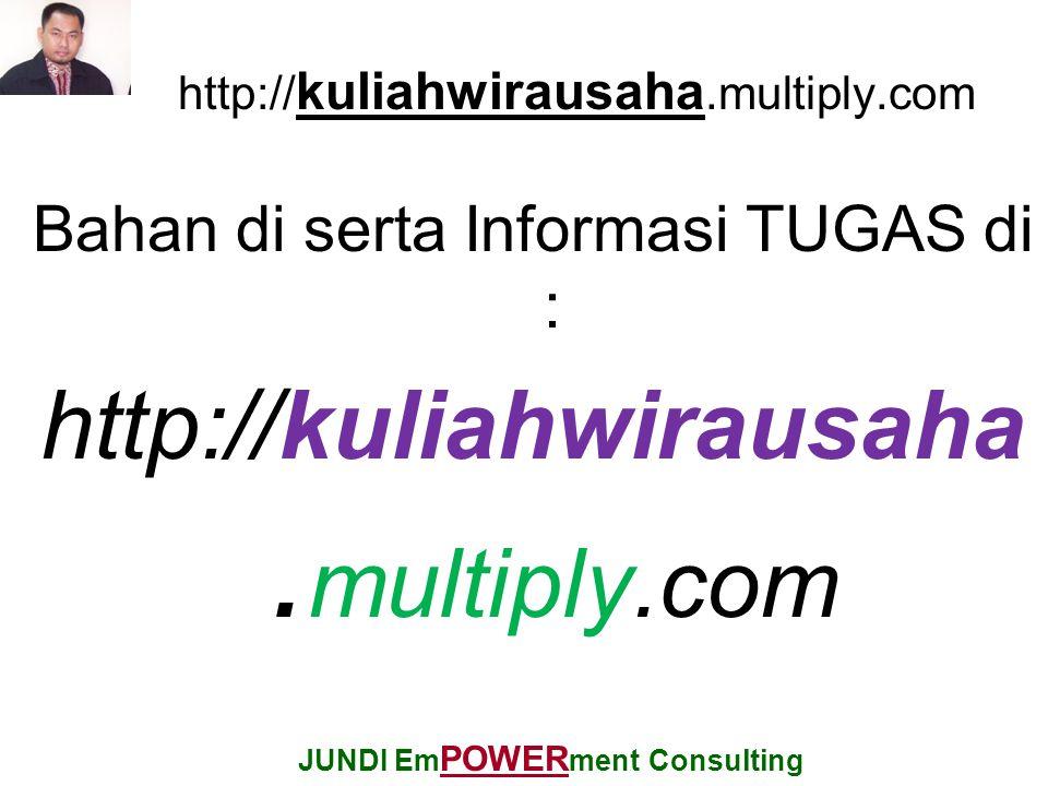 http:// kuliahwirausaha.multiply.com Bahan di serta Informasi TUGAS di : http://kuliahwirausaha.