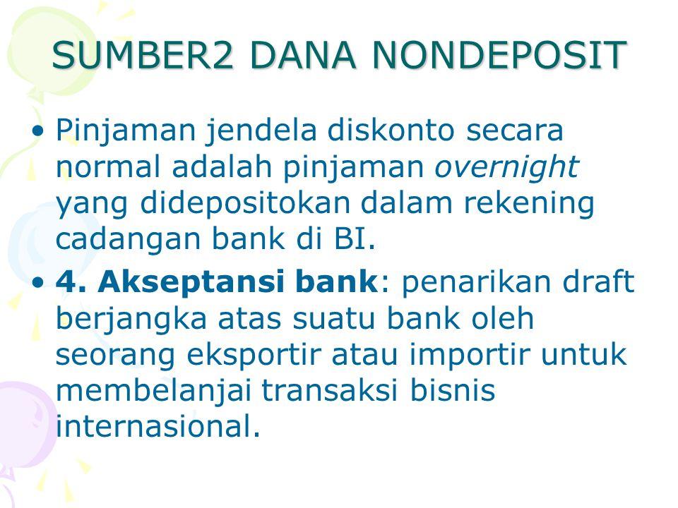 SUMBER2 DANA NONDEPOSIT Pinjaman jendela diskonto secara normal adalah pinjaman overnight yang didepositokan dalam rekening cadangan bank di BI. 4. Ak
