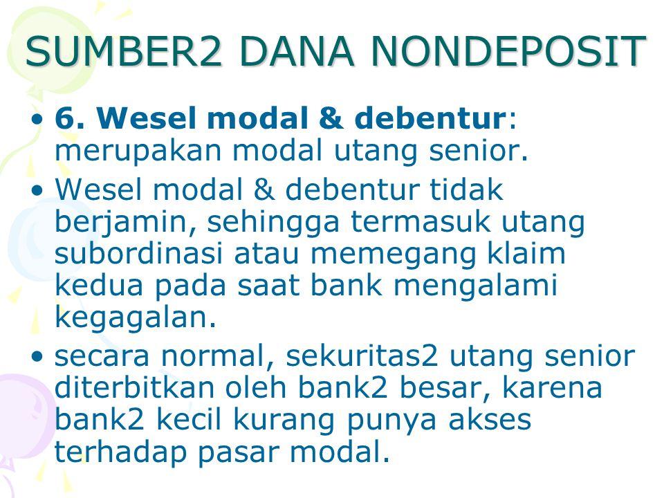 SUMBER2 DANA NONDEPOSIT 6. Wesel modal & debentur: merupakan modal utang senior. Wesel modal & debentur tidak berjamin, sehingga termasuk utang subord