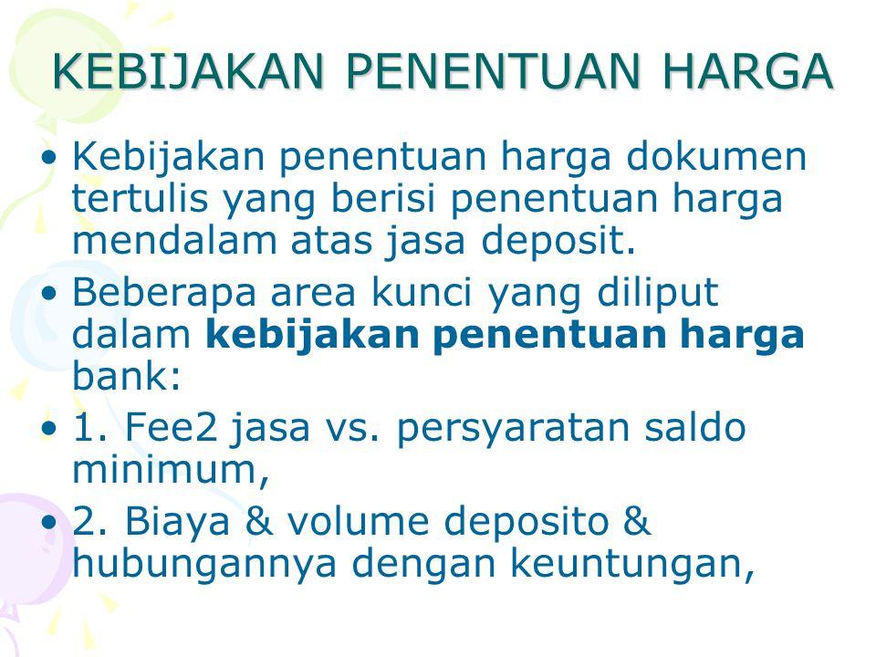 KEBIJAKAN PENENTUAN HARGA Kebijakan penentuan harga dokumen tertulis yang berisi penentuan harga mendalam atas jasa deposit. Beberapa area kunci yang