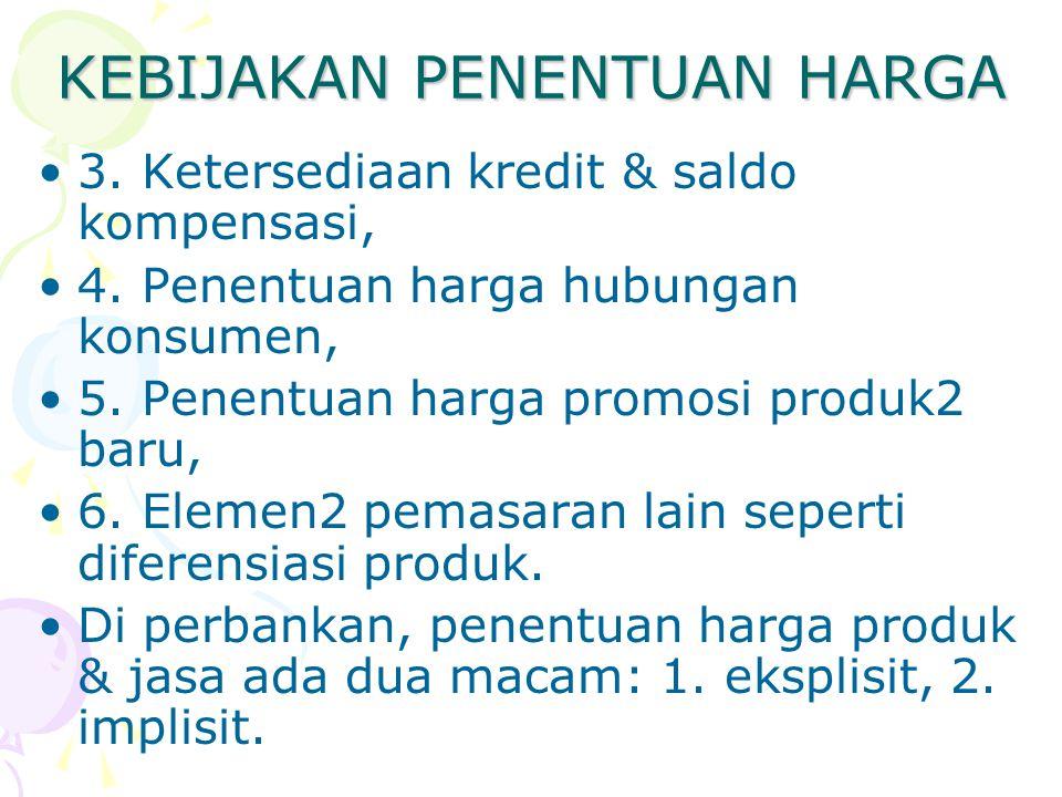 KEBIJAKAN PENENTUAN HARGA 3. Ketersediaan kredit & saldo kompensasi, 4. Penentuan harga hubungan konsumen, 5. Penentuan harga promosi produk2 baru, 6.