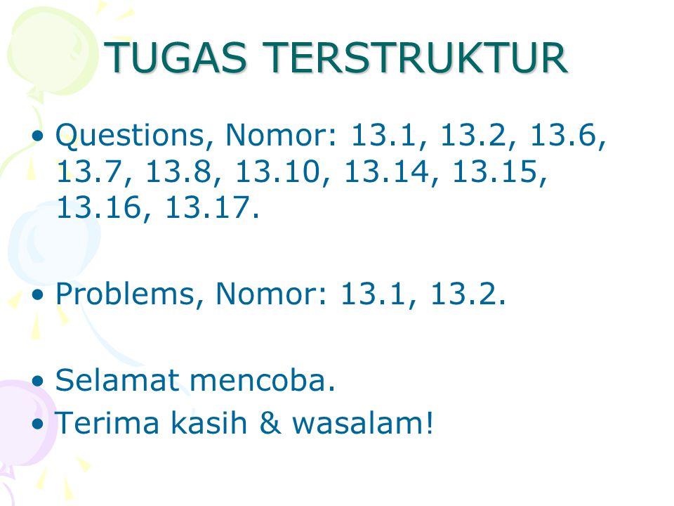 TUGAS TERSTRUKTUR Questions, Nomor: 13.1, 13.2, 13.6, 13.7, 13.8, 13.10, 13.14, 13.15, 13.16, 13.17. Problems, Nomor: 13.1, 13.2. Selamat mencoba. Ter