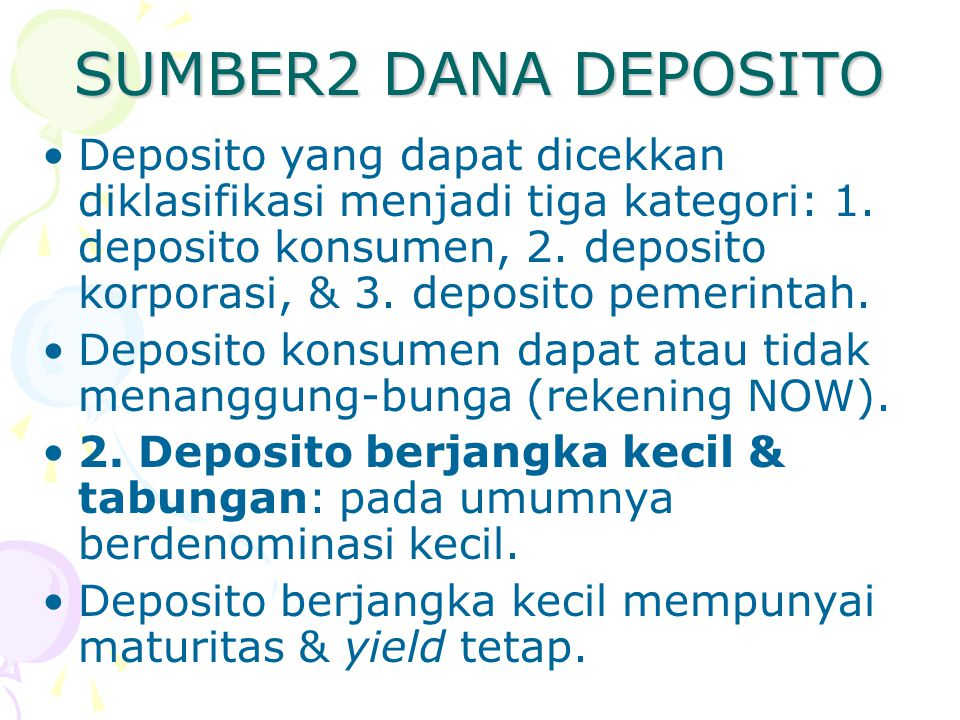SUMBER2 DANA DEPOSITO Deposito yang dapat dicekkan diklasifikasi menjadi tiga kategori: 1. deposito konsumen, 2. deposito korporasi, & 3. deposito pem