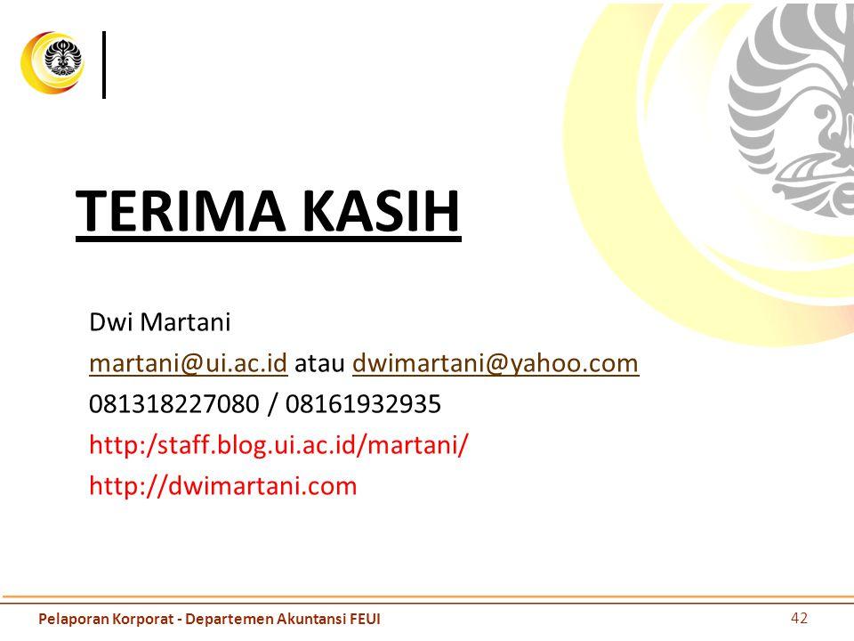TERIMA KASIH Dwi Martani martani@ui.ac.idmartani@ui.ac.id atau dwimartani@yahoo.comdwimartani@yahoo.com 081318227080 / 08161932935 http:/staff.blog.ui.ac.id/martani/ http://dwimartani.com Pelaporan Korporat - Departemen Akuntansi FEUI 42