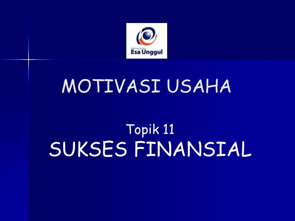 Topik 11 SUKSES FINANSIAL MOTIVASI USAHA