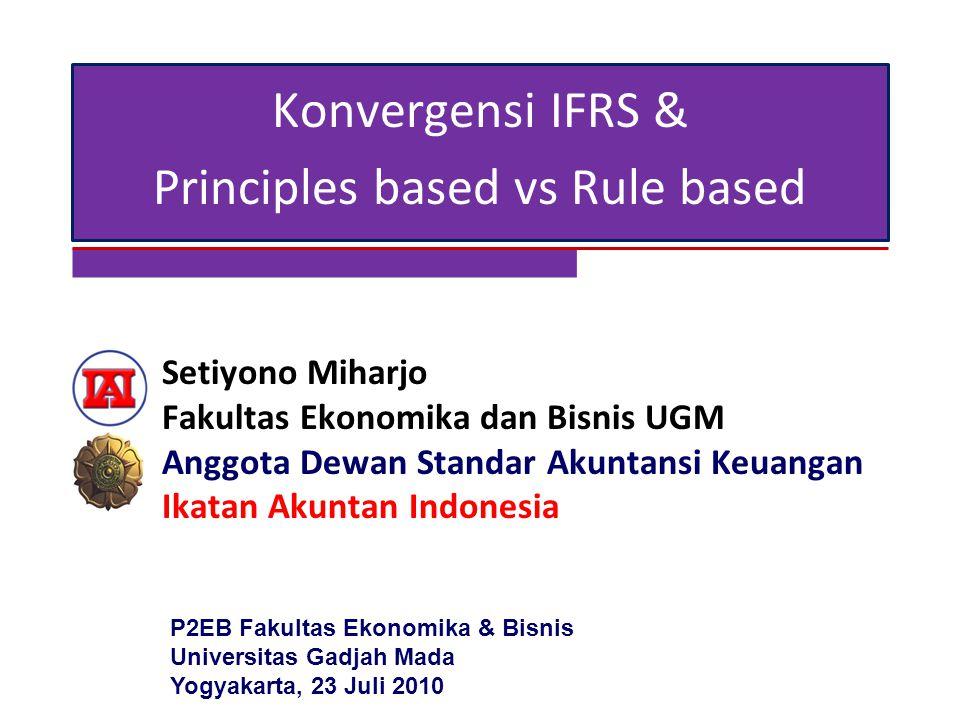 Setiyono Miharjo Fakultas Ekonomika dan Bisnis UGM Anggota Dewan Standar Akuntansi Keuangan Ikatan Akuntan Indonesia Konvergensi IFRS & Principles bas