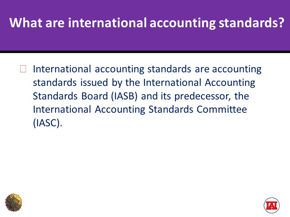What are international accounting standards? International accounting standards are accounting standards issued by the International Accounting Standa