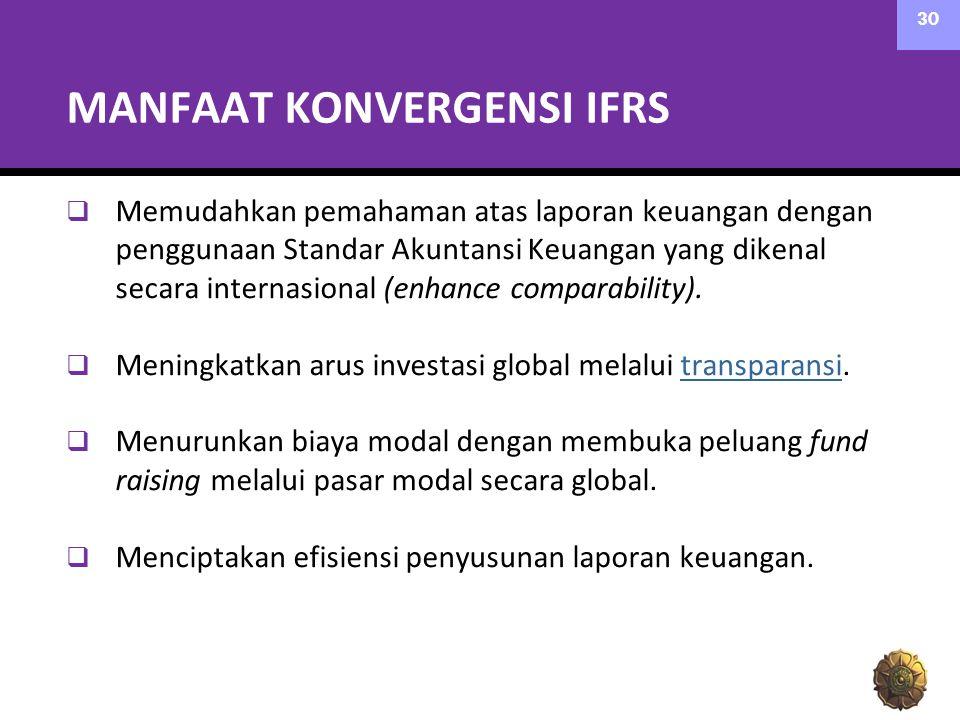 MANFAAT KONVERGENSI IFRS  Memudahkan pemahaman atas laporan keuangan dengan penggunaan Standar Akuntansi Keuangan yang dikenal secara internasional (enhance comparability).