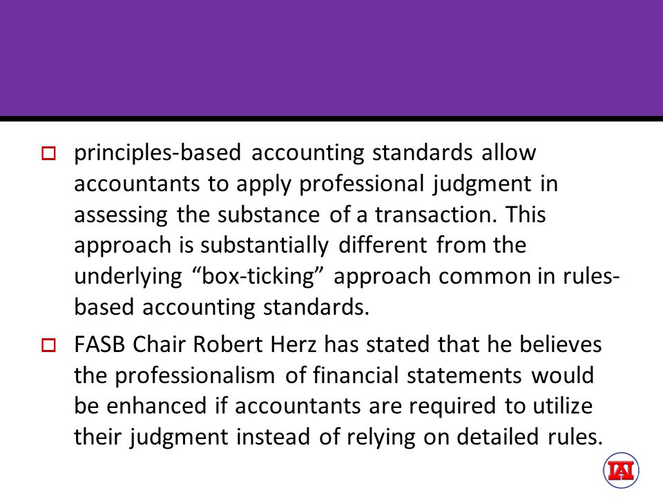  principles-based accounting standards allow accountants to apply professional judgment in assessing the substance of a transaction. This approach is