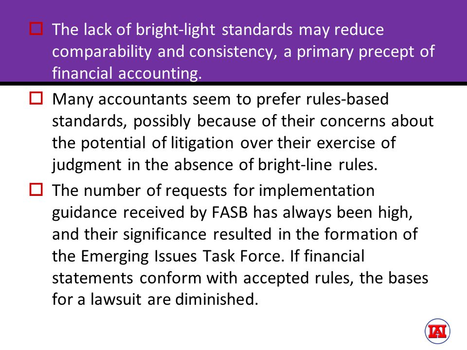  The lack of bright-light standards may reduce comparability and consistency, a primary precept of financial accounting.  Many accountants seem to p