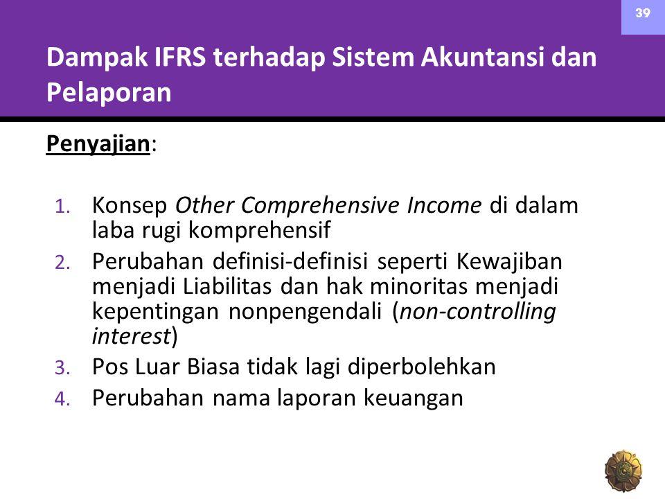 Dampak IFRS terhadap Sistem Akuntansi dan Pelaporan Penyajian: 1. Konsep Other Comprehensive Income di dalam laba rugi komprehensif 2. Perubahan defin