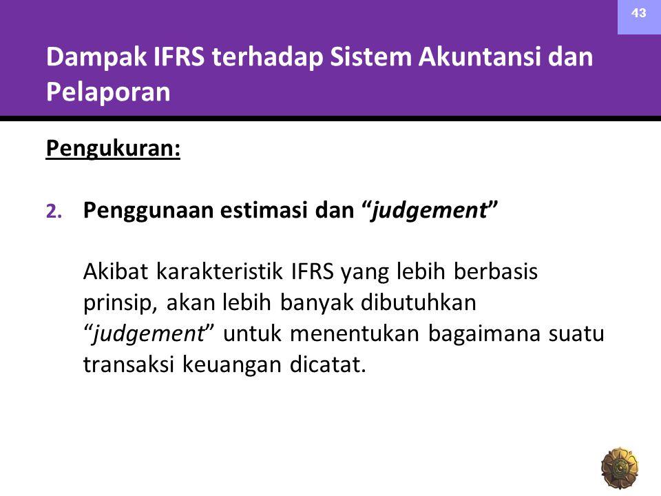"""Dampak IFRS terhadap Sistem Akuntansi dan Pelaporan Pengukuran: 2. Penggunaan estimasi dan """"judgement"""" Akibat karakteristik IFRS yang lebih berbasis p"""