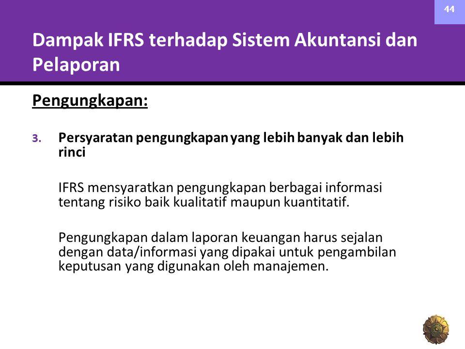 Dampak IFRS terhadap Sistem Akuntansi dan Pelaporan Pengungkapan: 3. Persyaratan pengungkapan yang lebih banyak dan lebih rinci IFRS mensyaratkan peng