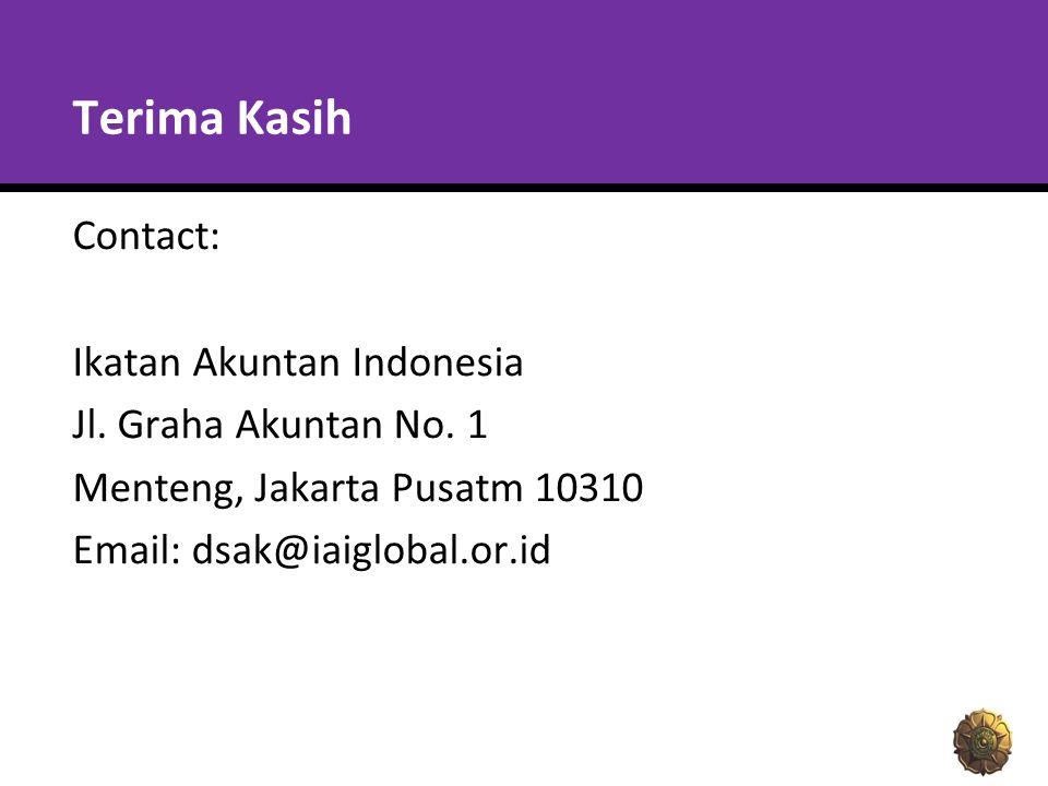 Terima Kasih Contact: Ikatan Akuntan Indonesia Jl. Graha Akuntan No. 1 Menteng, Jakarta Pusatm 10310 Email: dsak@iaiglobal.or.id