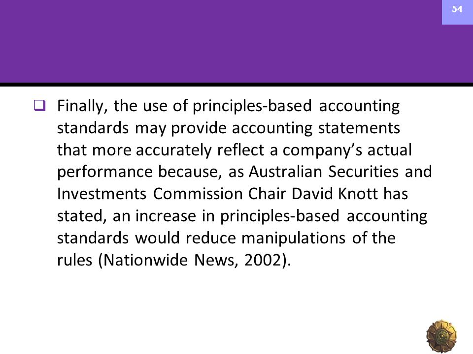  Finally, the use of principles-based accounting standards may provide accounting statements that more accurately reflect a company's actual performa