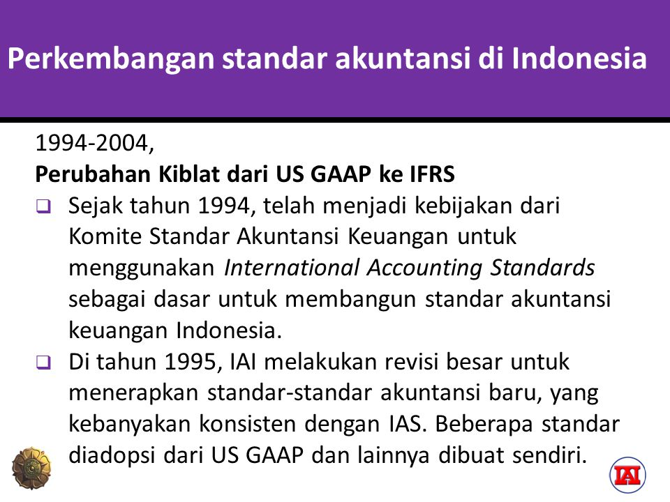 Perkembangan standar akuntansi di Indonesia 2006-2008, Konvergensi IFRS Tahap 1  Sejak tahun 1995 sampai tahun 2010, buku Standar Akuntansi Keuangan (SAK) terus direvisi secara berkesinambungan, baik berupa penyempurnaan maupun penambahan standar baru.