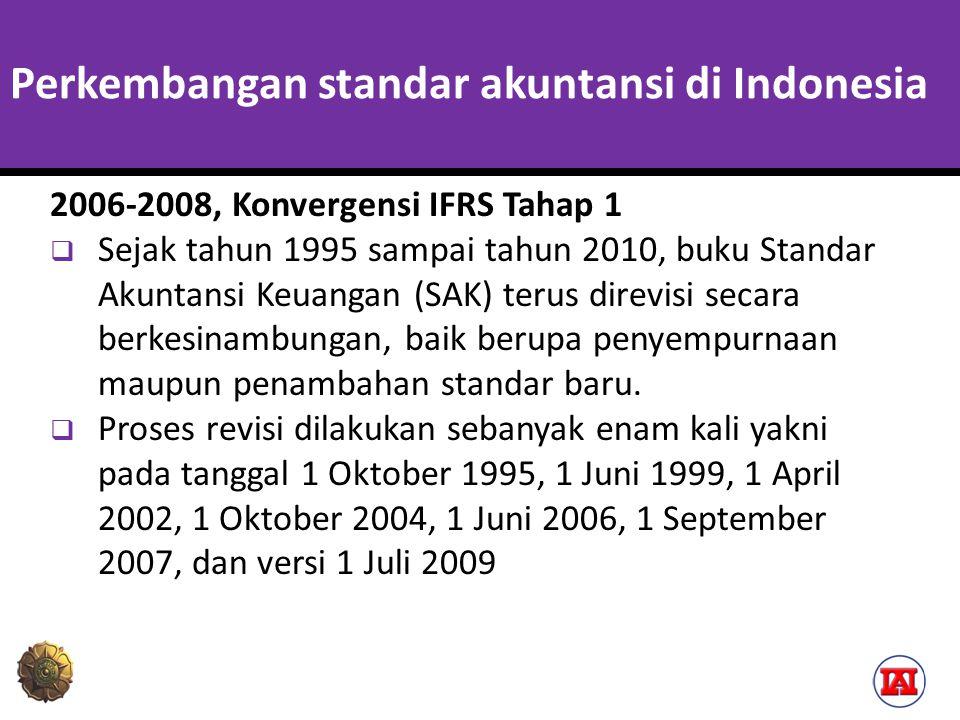 Perkembangan standar akuntansi di Indonesia 2006-2008, Konvergensi IFRS Tahap 1  Pada tahun 2006 di Jakarta ditetapkan bahwa konvergensi penuh IFRS akan diselesaikan pada tahun 2008.
