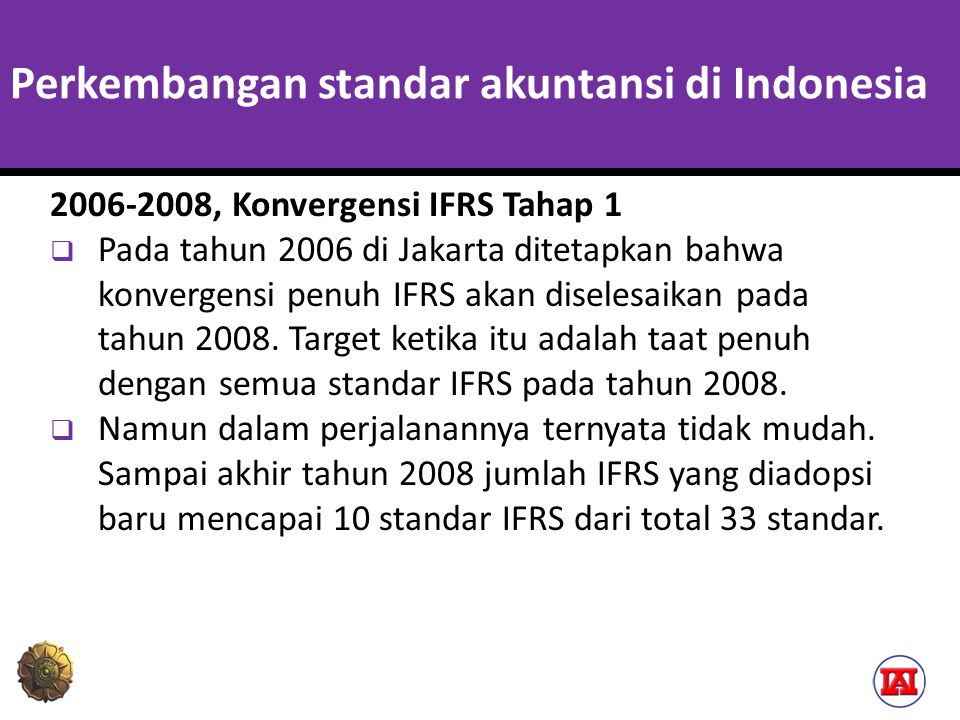 Dampak IFRS terhadap Sistem Akuntansi dan Pelaporan A complete set of financial statements comprises: a) a statement of financial position as at the end of the period; b) a statement of comprehensive income for the period; c) a statement of changes in equity for the period; d) a statement of cash flows for the period; e) notes, comprising a summary of significant accounting policies and other explanatory information; and f) a statement of financial position as at the beginning of the earliest comparative period when an entity applies an accounting policy retrospectively or makes a retrospective restatement of items in its financial statements, or when it reclassifies items in its financial statements.